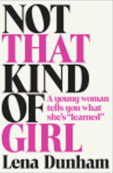Not That Kind of Girl: A Young Woman Tells You What She´s Learned
