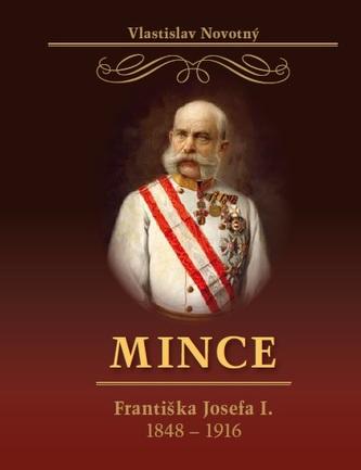 Mince Františka Josefa I. 1848-1916 - Vlastislav Novotný