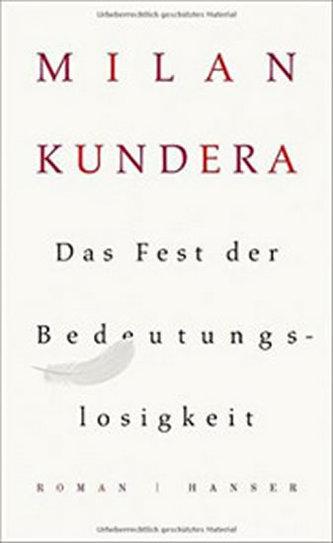 Das Fest der Bedeutungslosigkeit - Milan Kundera