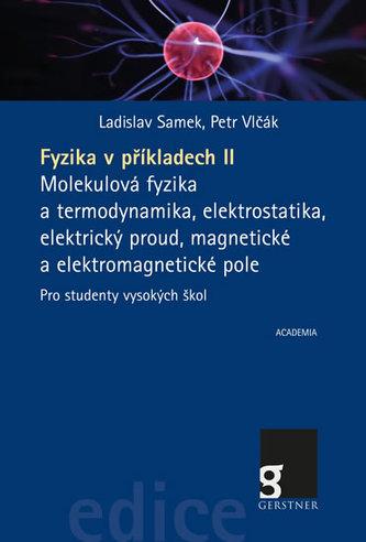 Fyzika v příkladech II. - Molekulová fyzika a termodynamika, elektrostatika, elektrický proud, magnetické a elektromagnetické pole pro studenty vysokých škol - Ladislav Samek