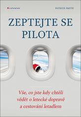 Zeptejte se pilota - Vše, co jste kdy chtěli vědět o letecké dopravě a cestování letadlem