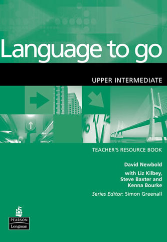 Language to Go Upper Intermediate Teachers Resource Book - David Newbold; Tom Hutchinson