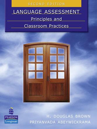 Language Assessment: Principles and Classroom Practices - Brown Douglas H.
