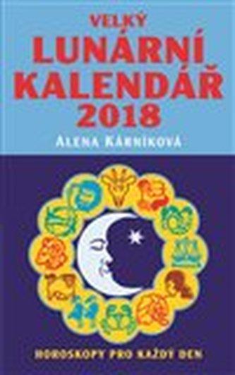 Velký lunární kalendář 2018 aneb Horoskopy pro každý den - Alena Kárníková