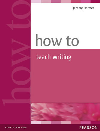 How to Teach Writing - Harmer, Jeremy