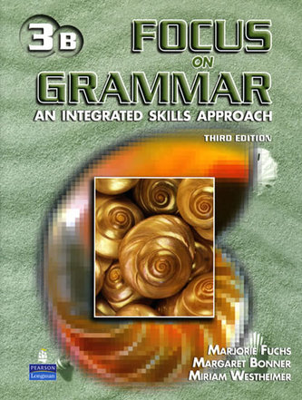 Focus on Grammar 3 Student Book B (without Audio CD) - Fuchs Marjorie