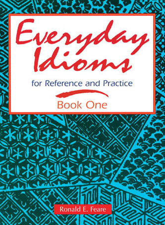 Everyday Idioms 1: For Reference and Practice - Feare Ronald E.