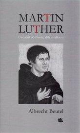 Martin Luther - Uvedení do života, díla a odkazu