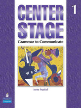 Center Stage 1: Grammar to Communicate, Student Book