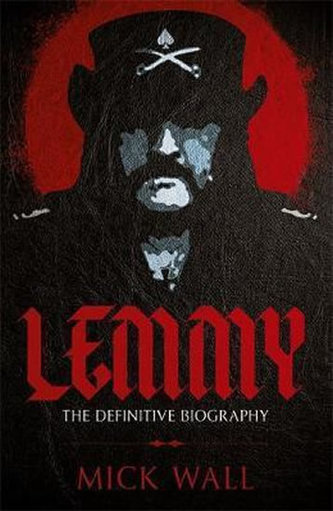 Lemmy : The Definitive Biography - Mick Wall