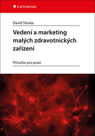 Vedení a marketing malých zdravotnických zařízení - Příručka pro praxi - Slouka David