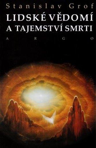 Lidské vědomí a tajemství smrti - Stanislav Grof