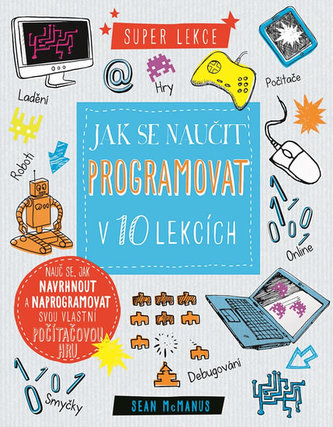 Jak se naučit programovat v 10 lekcích - McManus, Sean