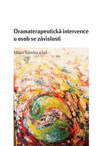 Dramaterapeutická intervence u osob se závislostí - Milan Valenta