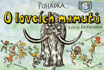 Pohádka O lovcích mamutů - Lucie Seifertová
