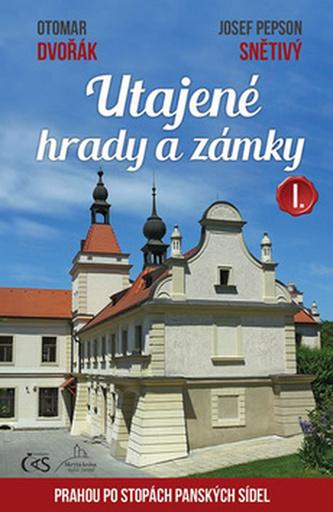 Utajené hrady a zámky I. aneb Prahou po stopách panských sídel - Otomar Dvořák