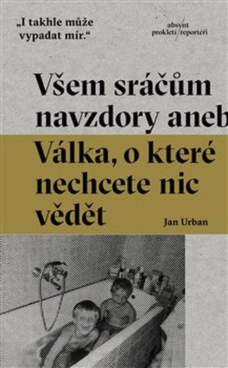 Všem sráčům navzdory - Jan Urban