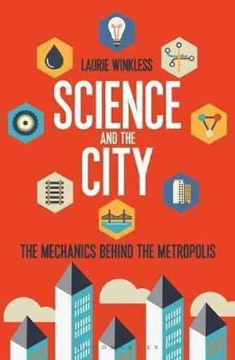 Science and the City : The Mechanics Behind the Metropolis - Winkless, Laurie