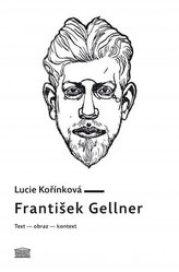František Gellner: Text – obraz – kontext