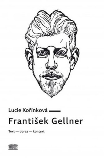 František Gellner: Text – obraz – kontext - Kořínková Lucie
