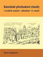 """Katolické přechodové rituály v českých zemích v """"dlouhém"""" 19. století"""