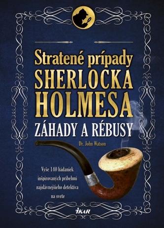 Stratené prípady Sherlocka Holmesa – Záhady a rébusy - Watson Dr. John