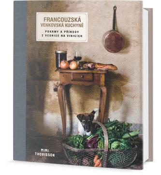 Francouzská venkovská kuchyně - Pokrmy a příhody z vesnice na vinicích - Thorisson Mimi