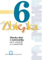 Zbierka úloh z matematiky pre 6. ročník ZŠ a 1. ročník GOŠ