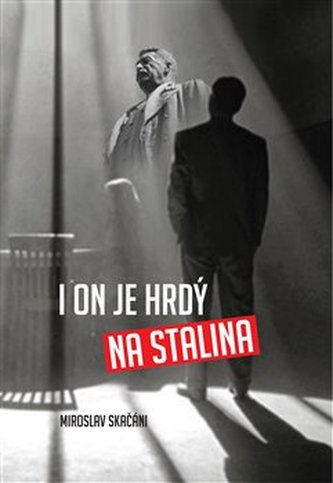 I on je hrdý na Stalina - Miroslav Skačáni