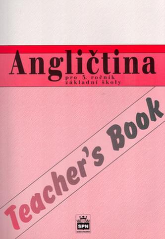 Angličtina pro 5. ročník základní školy Teacher´s Book
