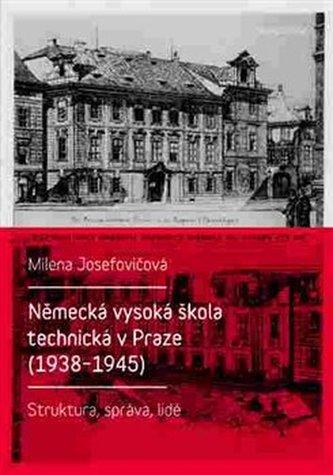 Německá vysoká škola technická v Praze (1938 - 1945) - Milena Josefovičová