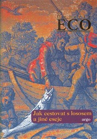 Jak cestovat s lososem a jiné eseje - Umberto Eco