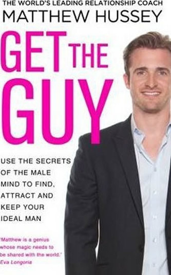 Get the Guy : Use the Secrets of the Male Mind to Find, Attract and Keep Your Ideal Man - Matthew Hussey