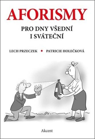 Aforismy pro dny všední i sváteční - Lech Przeczek; Patricie Holečková