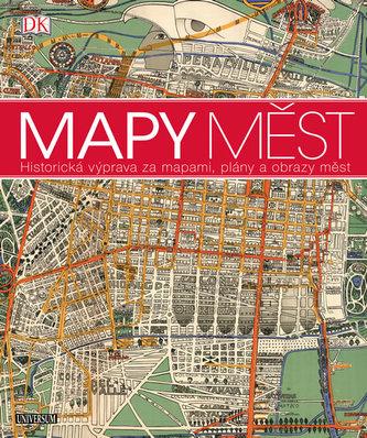 Mapy měst - Historická výprava za mapami, plány a obrazy měst - Kolektiv Autorů