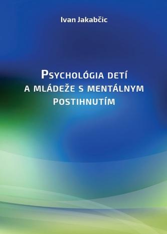 Psychológia detí a mládeže s mentálnym postihnutím - Ivan Jakabčic