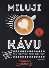 Miluji kávu - Tajemství baristů pro kreativní přípravu kávy