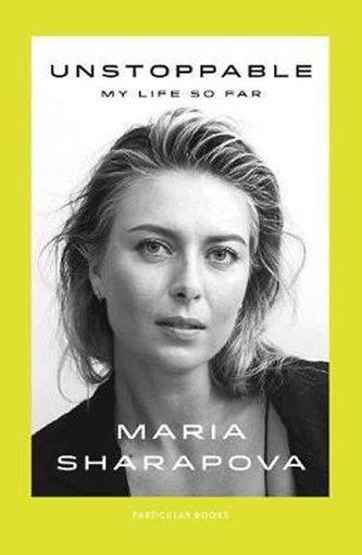 Unstoppable : My Life So Far - Sharapova Maria