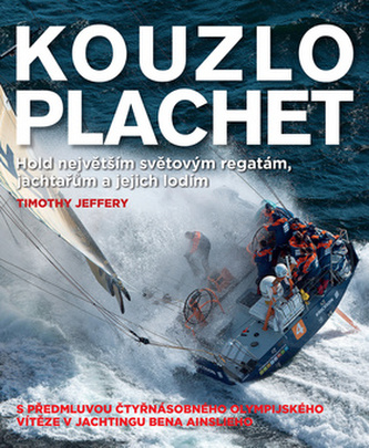 Kouzlo plachet – Hold největším světovým regatám, jachtařům a jejich lodím - Ogden Timothy N, Liker Jeffrey K