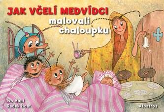 Jak včelí medvídci malovali chaloupku - Jiří Kahoun; Ivo Houf