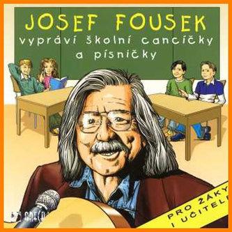 J. Fousek vypráví školní cancíčky a písničky - CD - Josef Fousek