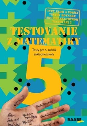 Testovanie 5-Testy z matematiky pre 5.ročník ZŠ - kolektív autorov.