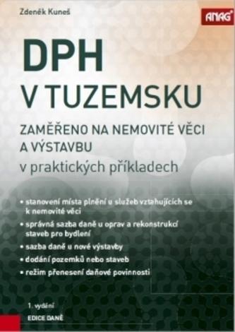 DPH v tuzemsku - zaměřeno na nemovité věci a výstavbu v praktických příkladech - Hana Straková; Zdeněk Kuneš