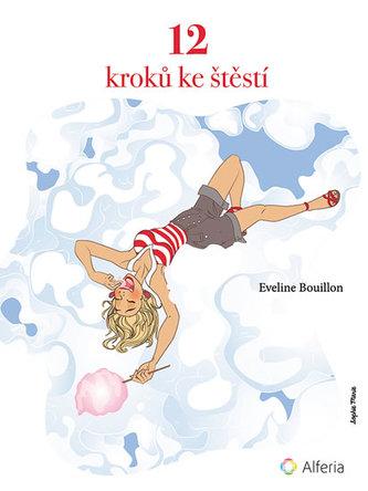 12 kroků ke štěstí - procvičování spokojenosti - Bouillon Eveline