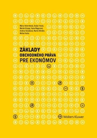 Základy obchodného práva pre ekonómov - Holub, Dušan; Veterníková, Mária; Kropaj, Marián; Magurová, Hana; Slezáková, Andrea; Bartalská, Katarína