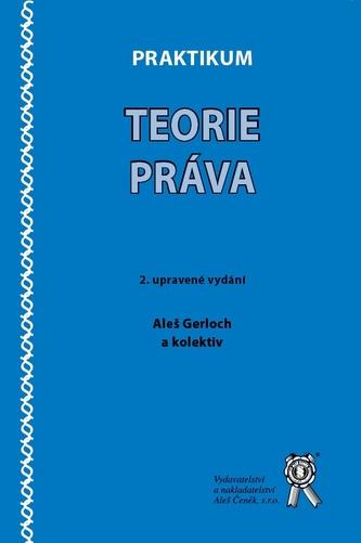 Praktikum teorie práva, 2. upravené vydání - Aleš Gerloch