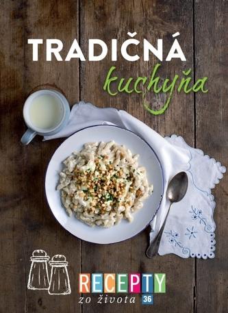 Recepty zo života 36 Tradičná kuchyňa - kolektív autorov.