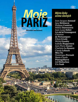 Moje Paříž - Město lásky očima slavných - Mattanza Alessandra