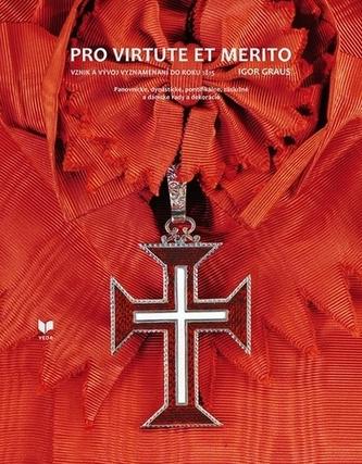 PRO VIRTUTE ET MERITO - Vznik a vývoj vyznamenaní do toku 1815 - Igor, Graus,