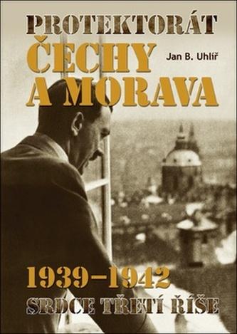 Protektorát Čechy a Morava 1939–1942 - Jan Boris Uhlíř